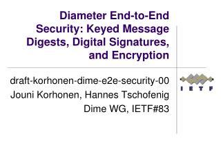 draft-korhonen-dime-e2e-security-00 Jouni Korhonen ,  Hannes Tschofenig Dime WG, IETF#83