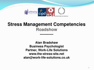 Stress Management Competencies Roadshow ----------- Alan Bradshaw Business Psychologist