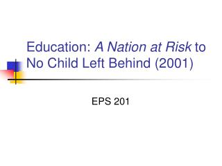 Education:  A Nation at Risk  to No Child Left Behind (2001)