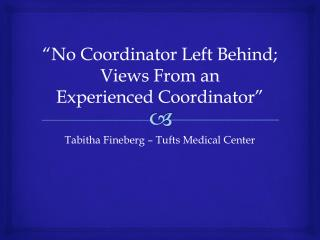 """No Coordinator Left Behind; Views From  an  Experienced  Coordinator"""