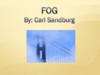 FOG By: Carl Sandburg