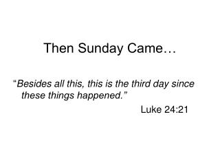 """Then Sunday Came… """" Besides all this, this is the third day since these things happened."""""""