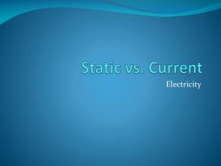 Static vs. Current