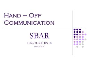 SBAR Hilary M. Kile, RN BS March, 2010