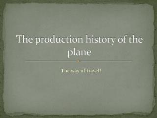 The production history of the plane