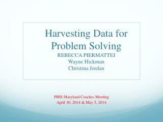Harvesting Data for Problem Solving REBECCA PIERMATTEI Wayne Hickman Christina Jordan