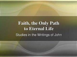 Faith, the Only Path to Eternal Life