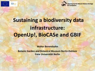 Sustaining a biodiversity data  infrastructure:  OpenUp !,  BioCASe  and GBIF