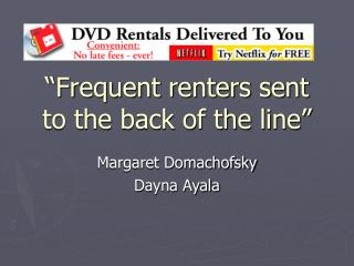 """Frequent renters sent to the back of the line"""