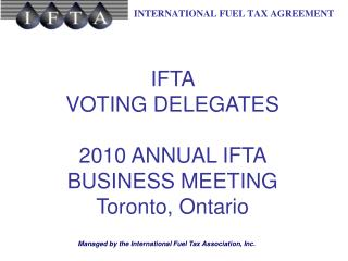 IFTA  VOTING DELEGATES 2010 ANNUAL IFTA BUSINESS MEETING Toronto, Ontario