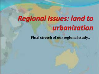 Regional Issues : land to urbanization