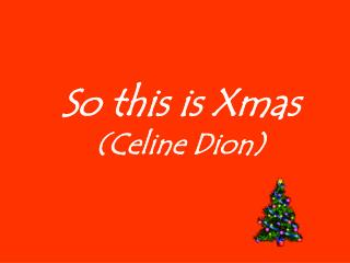 So this is Xmas (Celine Dion)