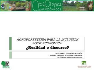 AGROFORESTERIA PARA LA INCLUSIÓN SOCIOECONÓMICA:  ¿Realidad o discurso?