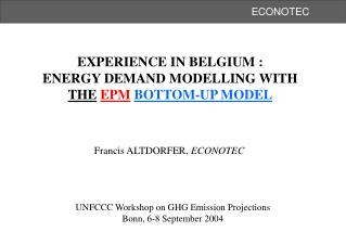 EXPERIENCE IN BELGIUM : ENERGY DEMAND MODELLING WITH  THE EPM BOTTOM-UP MODEL