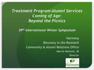 Harmony Recovery in the Rockies ® Community & Alumni Relations Office Marvin Ventrell, JD