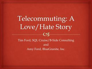 Telecommuting: A Love/Hate Story