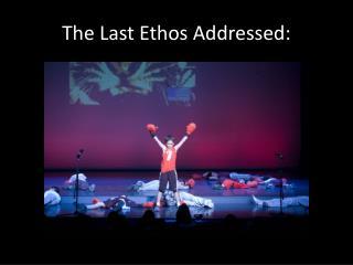 The Last Ethos Addressed: