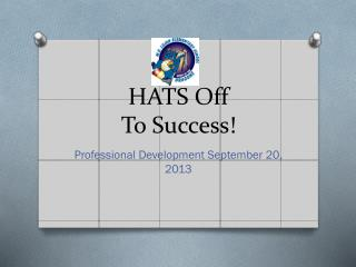 HATS Off  To  Success!