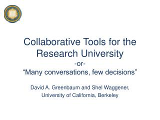 "Collaborative Tools for the Research University -or- ""Many conversations, few decisions"""