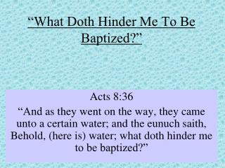 """What Doth Hinder Me To Be Baptized?"""