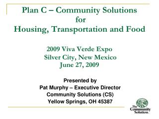 Presented by Pat Murphy – Executive Director Community Solutions (CS)  Yellow Springs, OH 45387