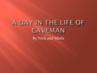 A Day in the Life of Caveman