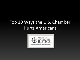 Top 10 Ways the U.S . Chamber Hurts Americans