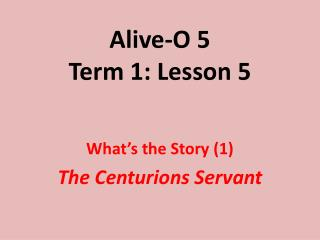 Alive-O 5 Term 1: Lesson 5