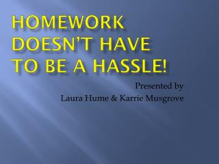 Homework Doesn't Have  To Be A Hassle!