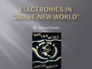 "Electronics in ""Brave New World"""