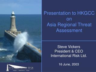 Presentation to HKGCC on Asia Regional Threat Assessment