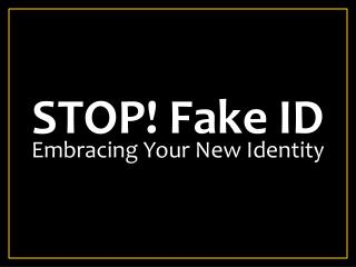 STOP! Fake ID