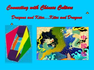 Connecting with Chinese Culture     Dragons and Kites Kites and Dragons