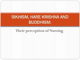 SIKHISM, HARE KRISHNA AND  BUDDHISM :