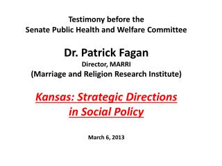 Testimony before the  Senate Public Health and Welfare Committee Dr. Patrick Fagan