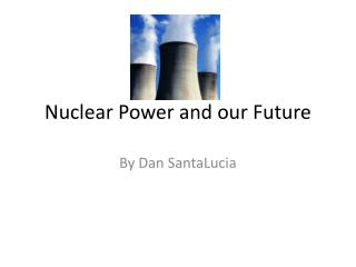 Nuclear Power and our Future
