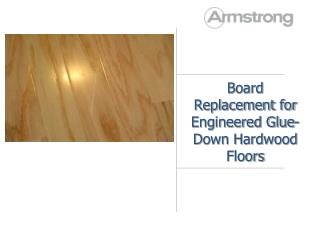 Board Replacement for Engineered Glue-Down Hardwood Floors