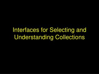 Interfaces for Selecting and Understanding Collections