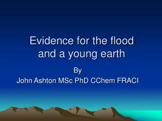 Evidence for the flood and a young earth