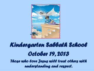 Kindergarten Sabbath School October  19,  2013