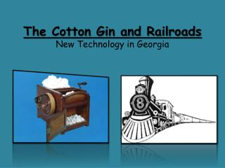 The Cotton Gin and Railroads New Technology in Georgia