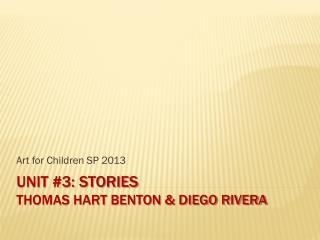 Unit #3: Stories Thomas Hart Benton & Diego Rivera
