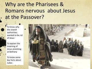 Why are the Pharisees & Romans nervous  about Jesus at the Passover?