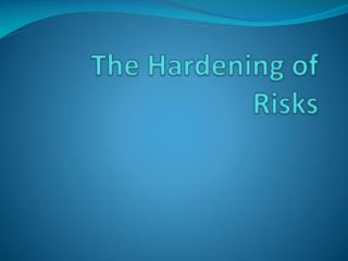 The Hardening of  Risks