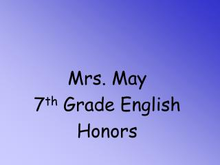 Mrs. May 7 th  Grade English Honors