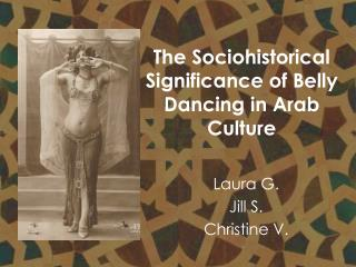 The  Sociohistorical  Significance of Belly Dancing in Arab Culture