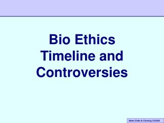 Bio Ethics Timeline and Controversies