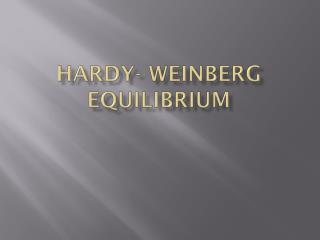 Hardy- Weinberg Equilibrium