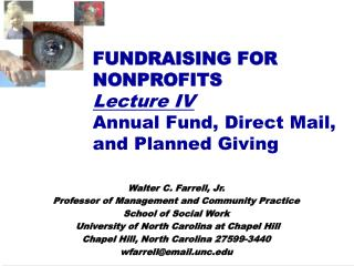 FUNDRAISING FOR NONPROFITS Lecture IV Annual Fund, Direct Mail, and Planned Giving