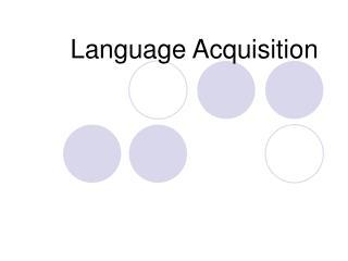 Language Acquisitio n